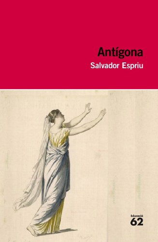 Antígona: Inclou recurs digital (Educació 62) por Salvador Espriu