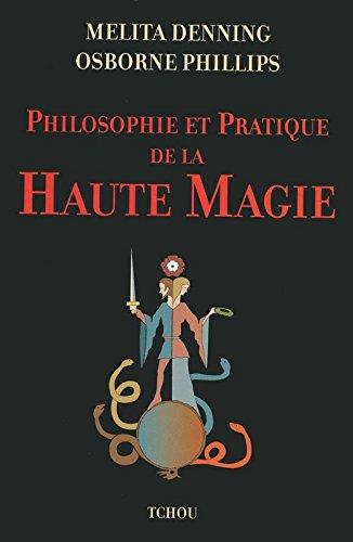 Philosophie et Pratique de la Haute Magie par Melita Dennings, Osborne Phillips