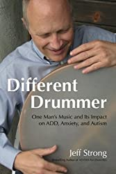 Different Drummer: One Man's Music and its Impact on ADD, Anxiety and Autism by Jeff Strong (2015-01-21)