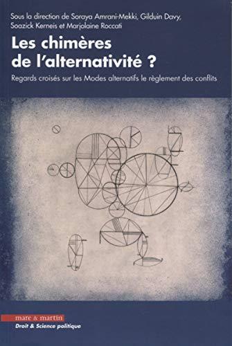 Les chimères de l'alternativité: Regards croisés sur les modes alternatifs de règlement des conflits par Marjolaine Roccati