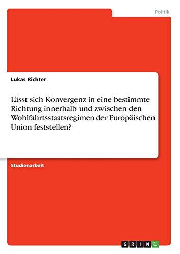Lässt sich Konvergenz in eine bestimmte Richtung innerhalb und zwischen den Wohlfahrtsstaatsregimen der Europäischen Union feststellen?