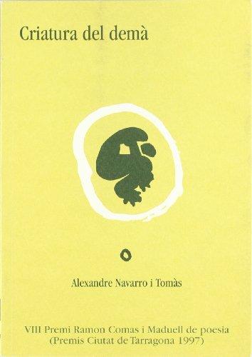Criatura del demà: VIII Premi Ramon Comas i Maduell de poesia (Premis Ciutat de Tarragona 1997) (Sinalefa) por Alexandre Navarro i Tomàs