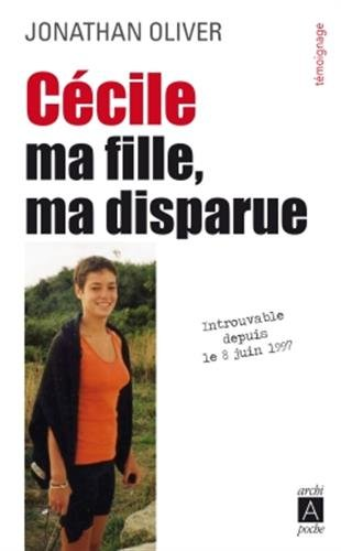 Cécile, ma fille, ma disparue par Jonathan Oliver