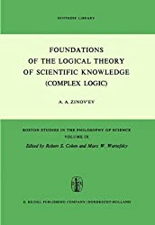 Foundations of the Logical Theory of Scientific Knowledge (Complex Logic): Revised and Enlarged English Edition with an Appendix (Boston Studies in the Philosophy and History of Science) by A. A. Zinov'ev (2013-10-04)
