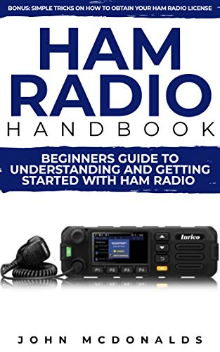 Ham Radio Handbook: Beginners Guide To understanding and getting started with Ham radio (Simple tricks on how to get a license easily included) (English Edition)
