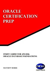 Study Guide for 1Z0-006: Oracle Database Foundations: Oracle Certification Prep by Matthew Morris (2015-12-07)