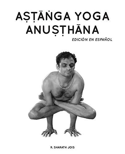 Astanga Yoga Anusthana: Edición en español por R. Sharath Jois