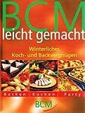 BCM leicht gemacht. Winterliches Koch- und Backvergnügen.