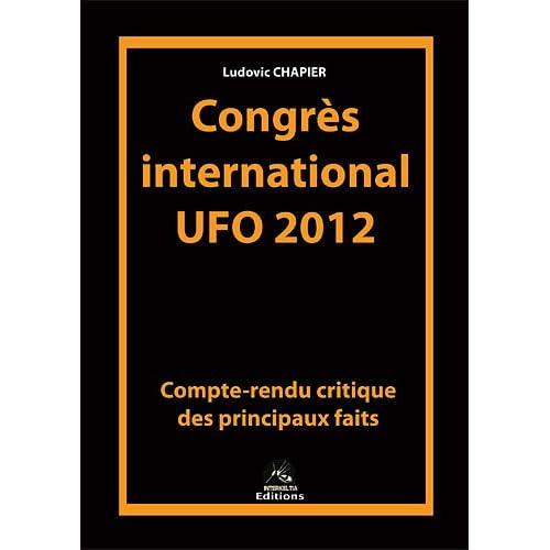 Congrès international UFO 2012 : Compte-rendu critique des principaux faits