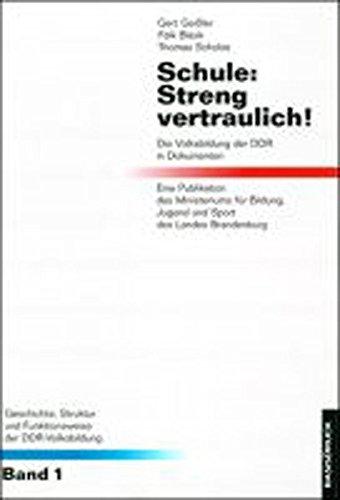Schule, streng vertraulich!: Die Volksbildung der DDR in Dokumenten (Geschichte, Struktur und Funktionsweise der DDR-Volksbildung)