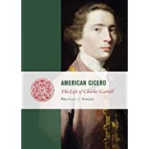 American Cicero: The Life of Charles Carroll (Lives of the Founders)