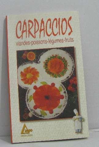 Carpaccios : viandes, poissons, légumes, fruits par Laurent Morel