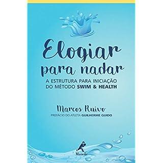 Elogiar para Nadar: a estrutura para iniciação do método Swim & Health (Portuguese Edition)