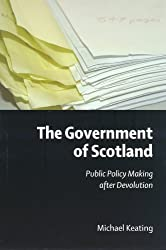 The Government of Scotland: Public Policy Making After Devolution by Michael Keating (2005-03-04)