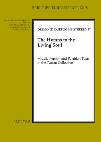 The Hymns To The Living Soul: Middle Persian and Parthian Texts in the Turfan Collection par Desmond Durkin
