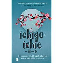 Ichigo-ichie: De Japanse wijsheid voor het beleven van onvergetelijke momenten