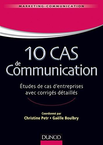 10 cas de Communication - Etudes de cas d'entreprises avec corrigés détaillés par Christine Petr