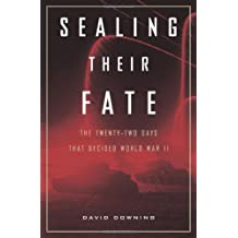 Sealing Their Fate: The Twenty-two Days That Decided World War II: Thirteen Crucial Days in World War II