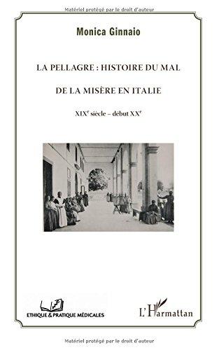 La pellagre : histoire du Mal et de la Misère en Italie