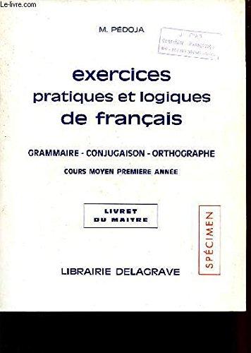 EXERCICES PRATIQUES ET LOGIQUES DE FRANCAIS / GRAMMAIRE - CONJUGAISON - ORTHOGRAPHE - COURS MOYEN PREMIERE ANNEE / LIVRET DU MAITRE / SPECIMEN.