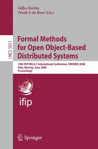 Formal Methods for Open Object-Based Distributed Systems: 10th IFIP WG 6.1 International Conference, FMOODS 2008, Oslo, Norway, June 4-6, 2008 Proceedings (Lecture Notes in Computer Science)