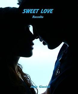 Sweet Love. Raccolta di [Giaccioli, Silvia]