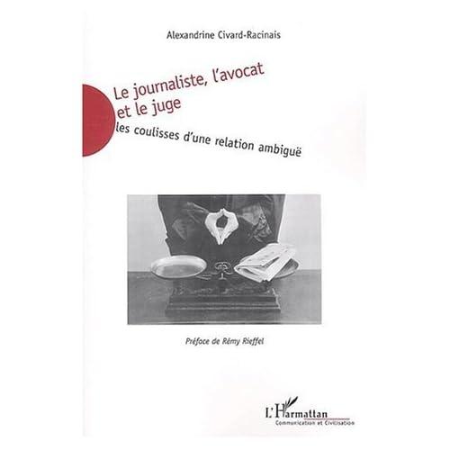Le journaliste, l'avocat et le juge : Les coulisses d'une relation ambiguë de Alexandrine Civard-Racinais (1 novembre 2003) Broché
