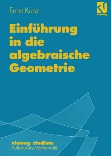 Vieweg Studium, Nr.87, Einführung in die algebraische Geometrie (vieweg studium; Aufbaukurs Mathematik, Band 87)