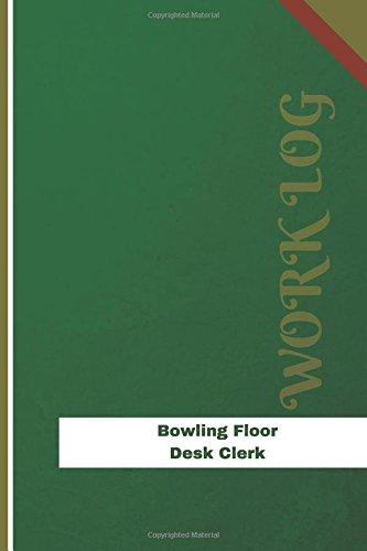 Bowling Floor Desk Clerk Work Log: Work Journal, Work Diary, Log - 126 pages, 6 x 9 inches (Orange Logs/Work Log) por Orange Logs