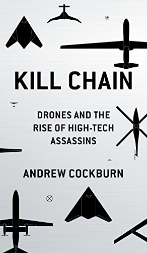 Kill Chain: Drones and the Rise of High-Tech Assassins por Andrew Cockburn