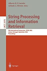 String Processing and Information Retrieval: 9th International Symposium, SPIRE 2002, Lisbon, Portugal, September 11-13, 2002 Proceedings (Lecture Notes in Computer Science) (2002-10-03)