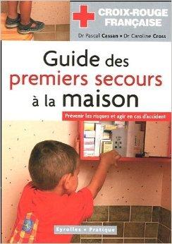 Guide des premiers secours  la maison de Pascal Cassan,Caroline Cross ( 5 mai 2005 )