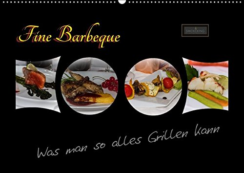 Fine Barbeque - Was man so alles Grillen kann (Wandkalender 2018 DIN A2 quer): SMOKEKING - Fine Barbecue ist Erleben mit allen Sinnen. ... [Apr 01, 2017] Herbolzheimer, Carl-Peter