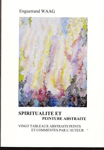 SPIRITUALITÉ ET PEINTURE ABSTRAITE, VINGT TABLEAUX ABSTRAITS SUR LA SPIRITUALITÉ