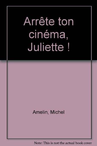 Arrête ton cinéma, Juliette !