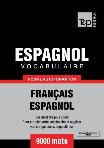 Vocabulaire Français-Espagnol pour l'autoformation - 9000 mots (T&P Books)