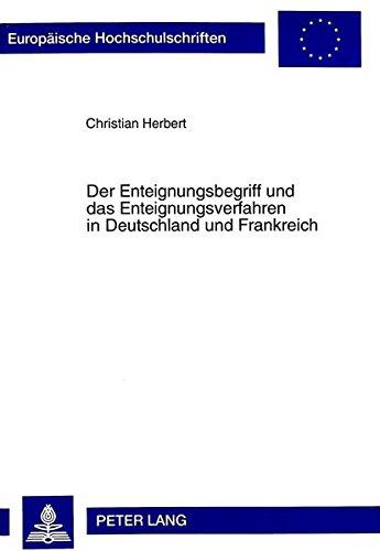 Der Enteignungsbegriff und das Enteignungsverfahren in Deutschland und Frankreich: Eine Gegenüberstellung unter Einbeziehung der Planungs- und ... Universitaires Européennes, Band 2426)