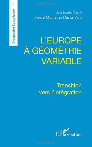 L'Europe à géométrie variable: Transition vers l'intégration par Pierre Maillet