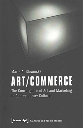 [(Art/commerce : The Convergence of Art and Marketing in Contemporary Culture)] [By (author) Maria A Slowinska] published on (November, 2014)