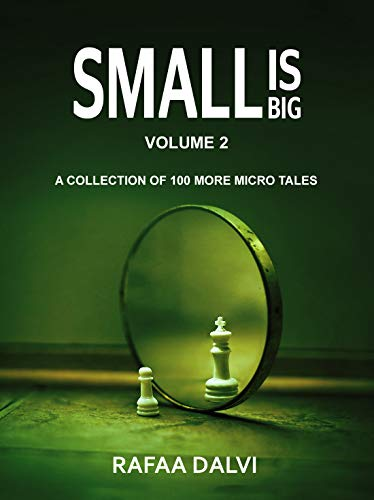 Small is Big - Volume 2: A collection of 100 more micro tales (Small is Big 2) by [Dalvi, Rafaa]