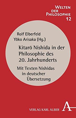 Kitaro Nishida in der Philosophie des 20. Jahrhunderts: Mit Texten Nishidas  in deutscher Übersetzung (Welten der Philosophie)