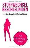 Stoffwechsel beschleunigen: 44 relativ unbekannte Tipps um Fett zu verbrennen (inkl. Rezept) (Abnehmen Buch, Band 1)