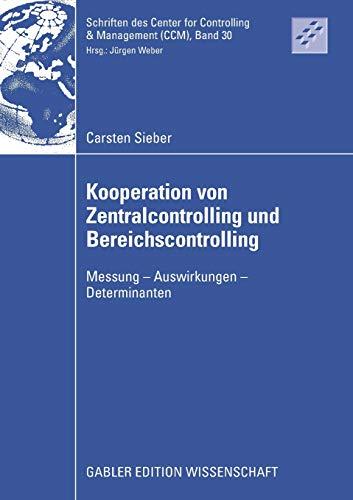 Kooperation von Zentralcontrolling und Bereichscontrolling: Messung - Auswirkungen - Determinanten (Schriften des Center for Controlling & Management (CCM), Band 30)