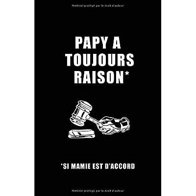 Papy A Toujours Raison Si Mamie Est D'accord: Carnet De Notes -108 Pages Papier Ligné Petit Format A5 - Blanc Sur Noir