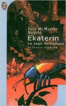 Ekaterin : La Saga Vorkosigan de Lois Mc Master Bujold ( juillet 2001 )