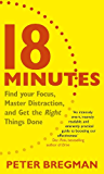 18 Minutes: Find Your Focus, Master Distraction and Get the Right Things Done (English Edition)