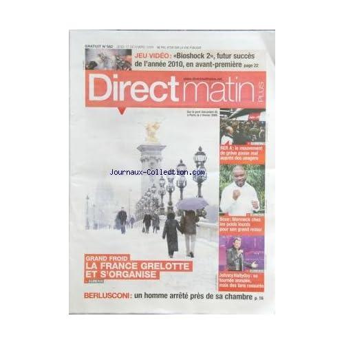 DIRECT MATIN PLUS [No 582] du 17/12/2009 - GRAND FROID EN FRANCE -BERLUSCONI / UN HOMME ARRETE PRES DE SA CHAMBRE -JOHNNY HALLYDAY SA TOURNEE ANNULEE -BOXE / MORMECK -LES CONFLITS SOCIAUX