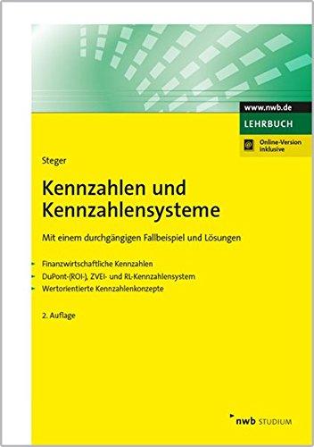 Kennzahlen und Kennzahlensysteme: Mit einem durchgängigen Fallbeispiel und Lösungen  - Finanzwirtschaftliche Kennzahlen  - DuPont-(ROI-),ZVEI- und ... (NWB Studium Betriebswirtschaft)
