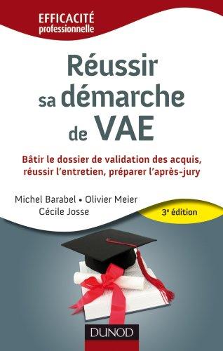 Réussir sa démarche de VAE - 3e édition: Bâtir le dossier de validation des acquis, réussir l'entretien, préparer l'après-jury