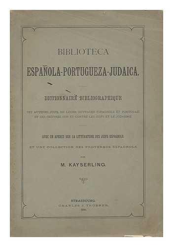 biblioteca-espanola-portugueza-judaica-dictionnaire-bibliographique-des-auteurs-juifs-de-leurs-ouvrages-espagnols-et-portugais-et-des-oeuvres-sur-et-contre-les-juifs-et-le-judaisme